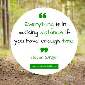 Quote: Everywhere is in walking distance if you have time - Steven Wright