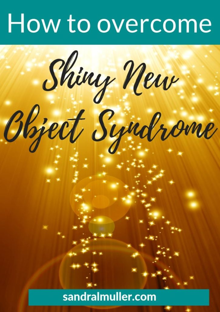 How to overcome Shiny New Object Syndrome