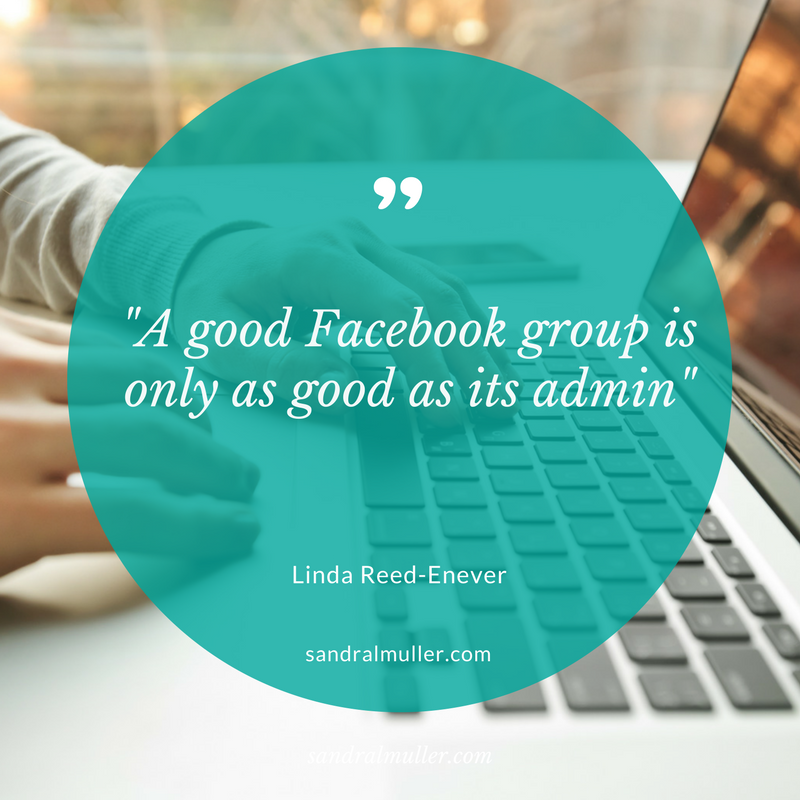 """A good Facebook group is only as good as its admin"" Linda Reed-Enever"