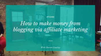 How to make money from blogging via affiliate marketing - with Sharon Gourlay
