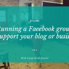 The #TGMBI series: Running a Facebook Group to support your business or your blog