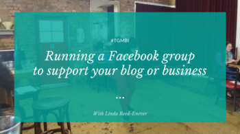 Linda Reed-Enever: Running a Facebook Group to Support your Business or Blog