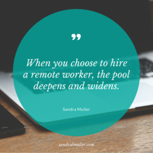 When you choose to hire a remote worker, the pool widens and deepens