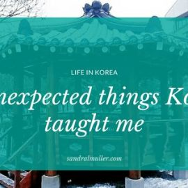 6 unexpected things life in Korea taught me