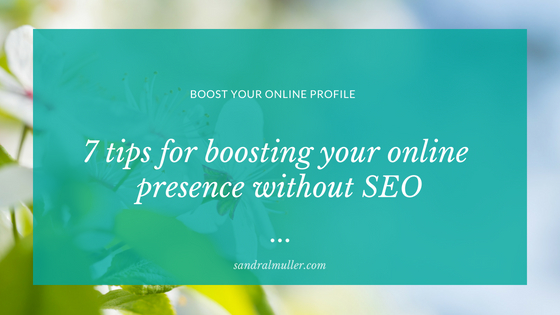 7 tips for boosting your online presence without using SEO