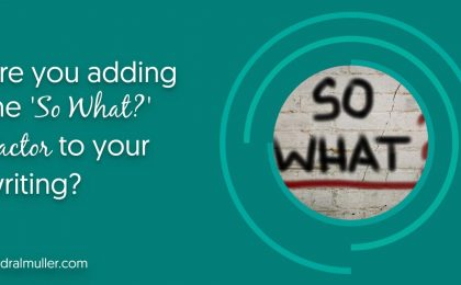 Are you adding the so what factor to your writing