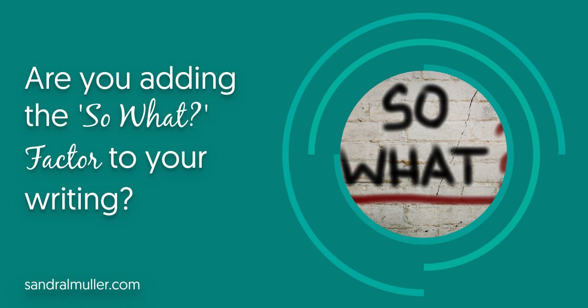 Are you adding the 'So what?' factor to your writing