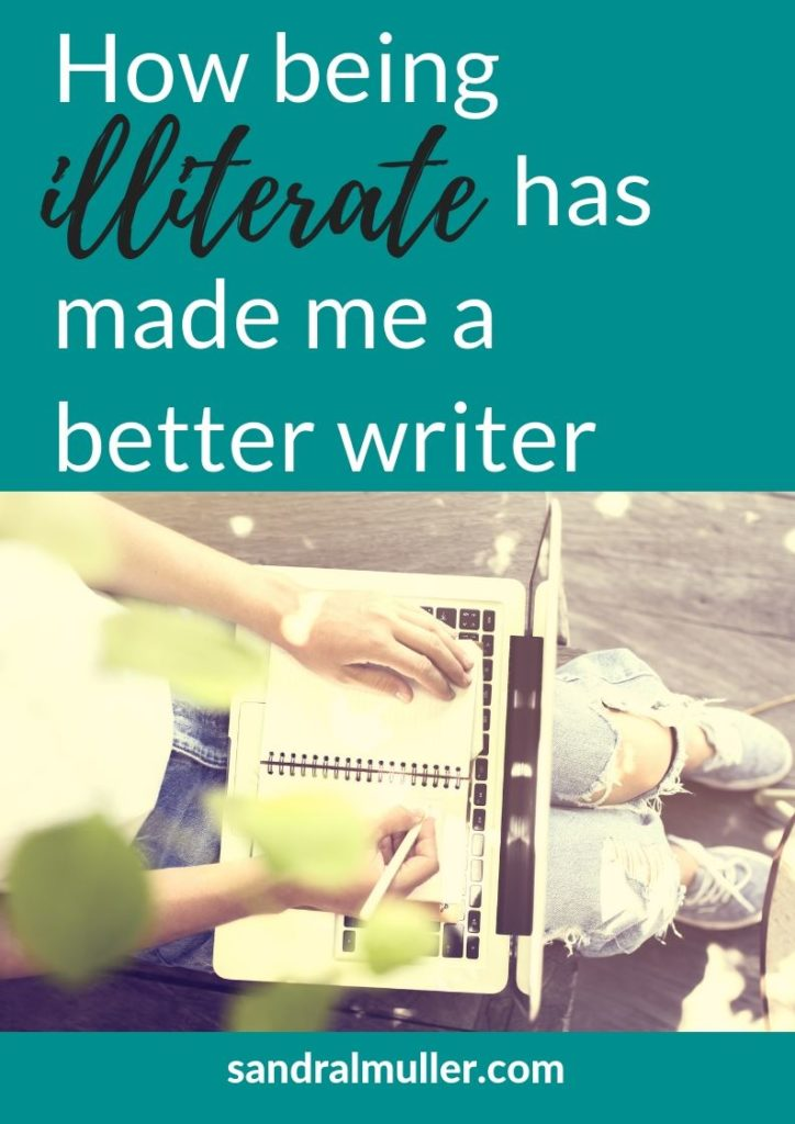 How being illiterate is making me a better writer