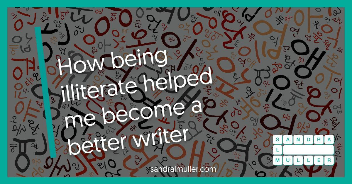 How being illiterate helped me become a better writer