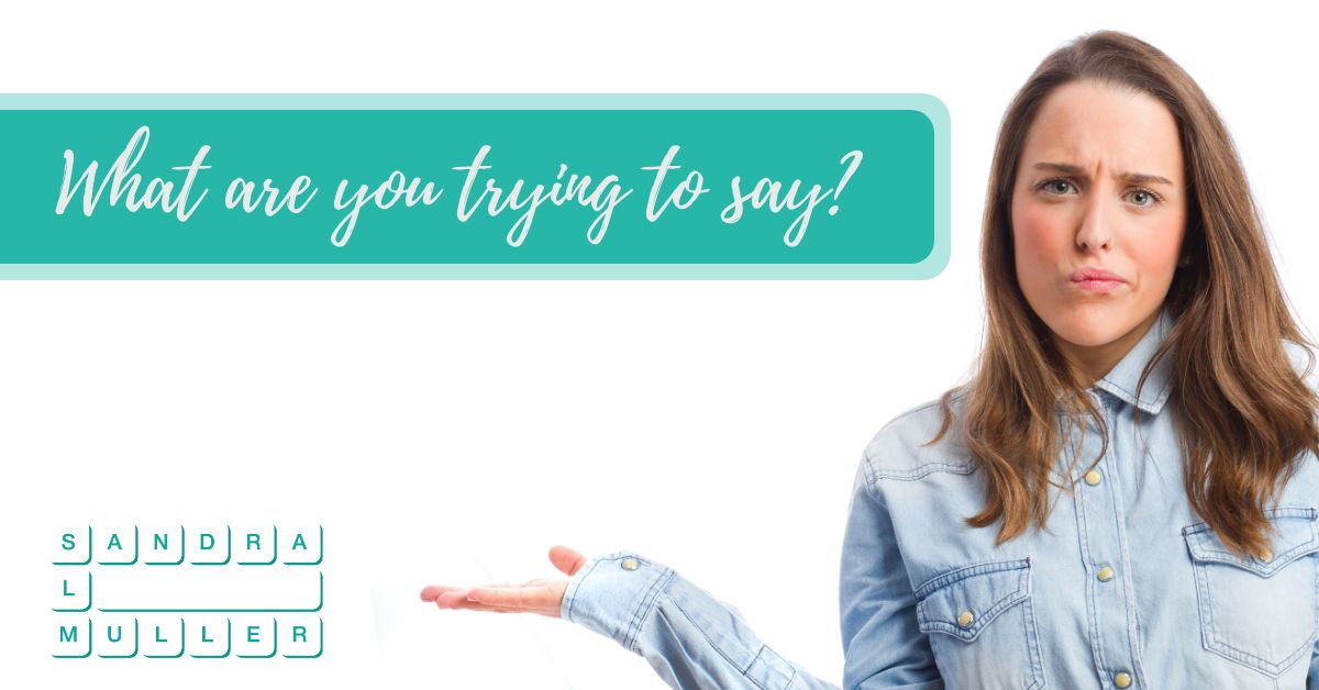 What are you trying to say - get to the heart of your message