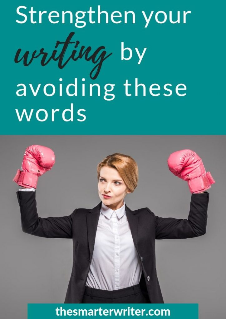Strengthen your writing by avoiding these words
