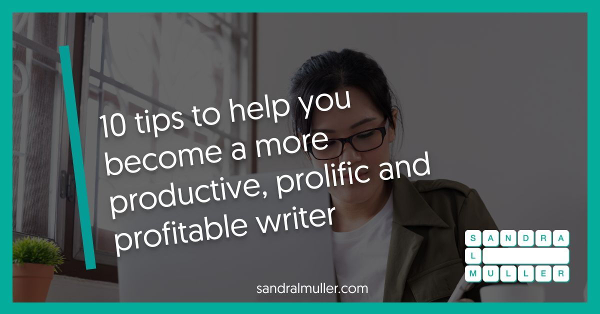10 tips to help you become a more productive, prolific and profitable writer