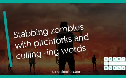 Stabbing zombies with pitchforks and culling -ing words