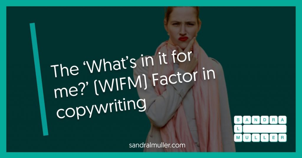 The 'What's in it for me?' factor in copywriting (WIFM)