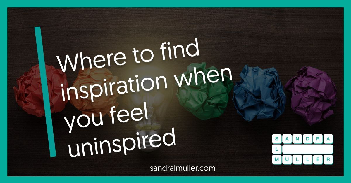 Where to find inspiration when you feel uninspired